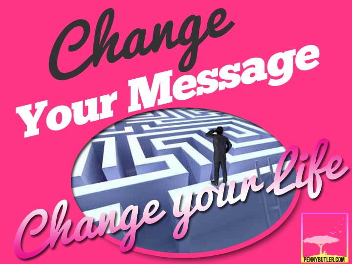 Change your Message Change your Life
