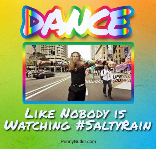 Dance Like Nobody is Watching Salty Rain