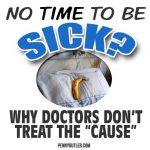 No Time to be Sick? Why doctor's don't treat the cause.