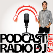 Podcasting: Podcast Like A Radio DJ