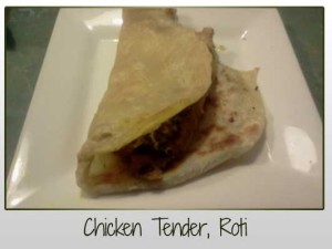 Chicken Tender, Roti