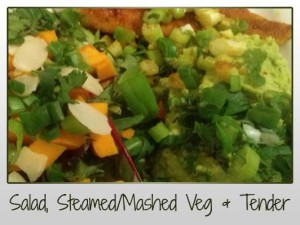 Salad, Steamed Veg, Tender