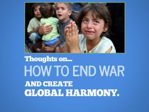 How to end war and create global harmony