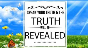 speak your truth and the truth will be revealed