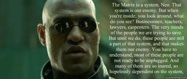 The Matrix is a System