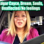 Dream, Edgar Cayce, Health, Soul, Unaffected by worry, ramble