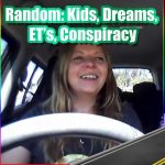 Kids, ET's, Conspiracy, Conformity, Humility, Health.. random chatter