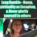 Long Ramble – Haarp, Spirituality as Escapism, & Never glorify yourself to others