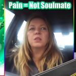 Pain = Not Soulmate
