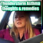 Thunderstorm Asthma – questioning cause & natural remedies