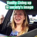 Vanity: Living up to society's image