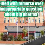 Filled with remorse over inappropriate bigpharma question