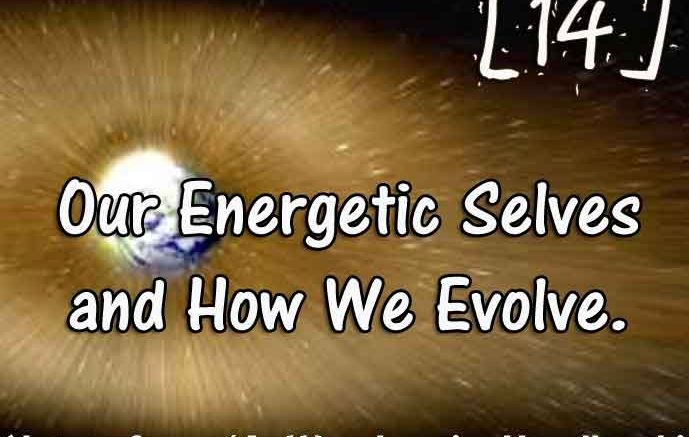 [14] – Our Energetic Selves and How We Evolve