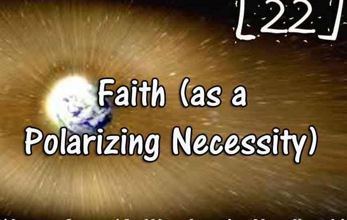 A Wanderer's Handbook notes [22] – Faith (as a Polarizing Necessity)