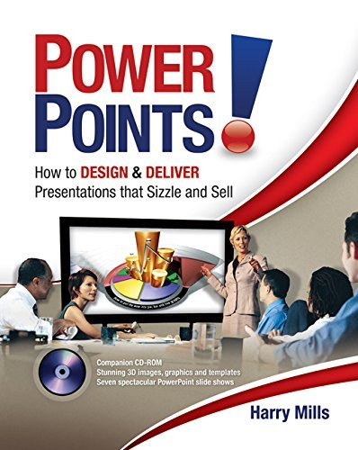 Power Points!: How to Design and Deliver Presentations That Sizzle and Sell by Harry Mills